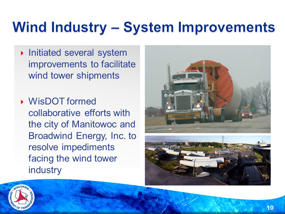  Initiated several system improvements to facilitate wind tower shipments  WisDOT formed collaborative efforts with the city of Manitowoc and Broadwind Energy, Inc.