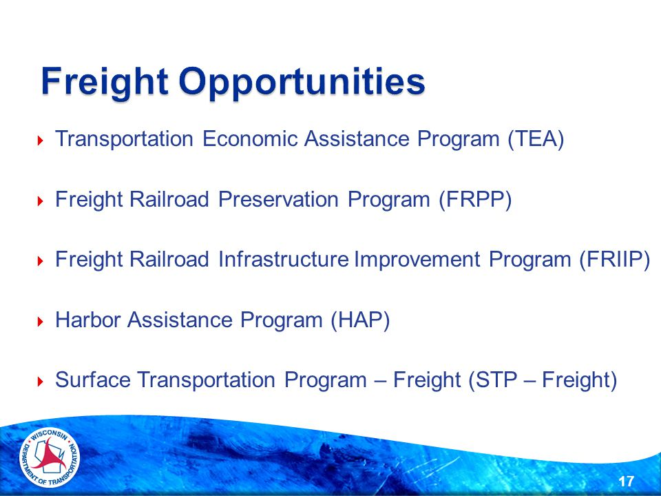  Transportation Economic Assistance Program (TEA)  Freight Railroad Preservation Program (FRPP)  Freight Railroad Infrastructure Improvement Program (FRIIP)  Harbor Assistance Program (HAP)  Surface Transportation Program – Freight (STP – Freight) 17