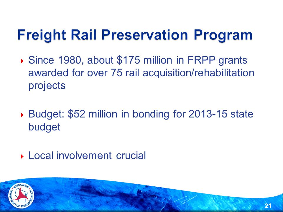  Since 1980, about $175 million in FRPP grants awarded for over 75 rail acquisition/rehabilitation projects  Budget: $52 million in bonding for 2013-15 state budget  Local involvement crucial 21