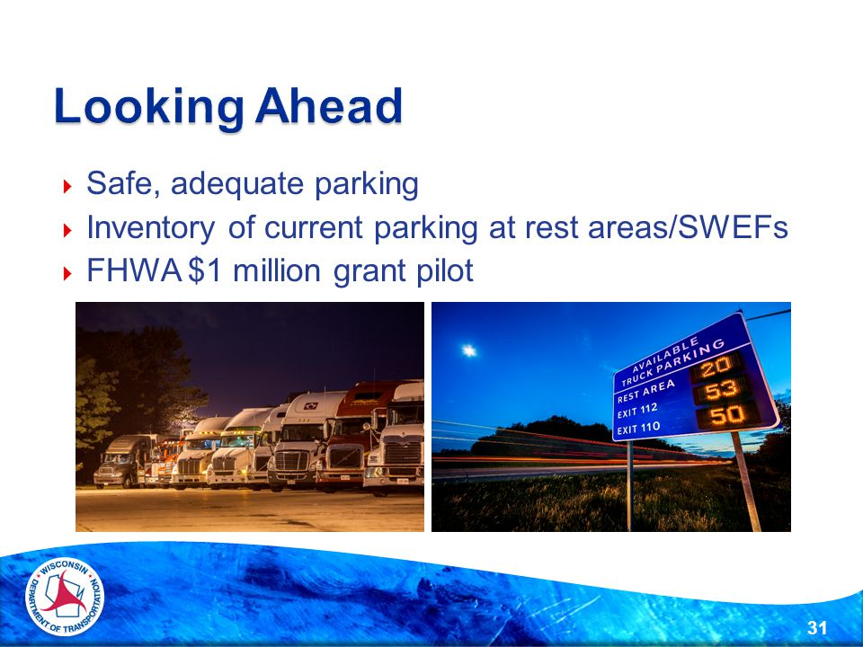  Safe, adequate parking  Inventory of current parking at rest areas/SWEFs  FHWA $1 million grant pilot 31