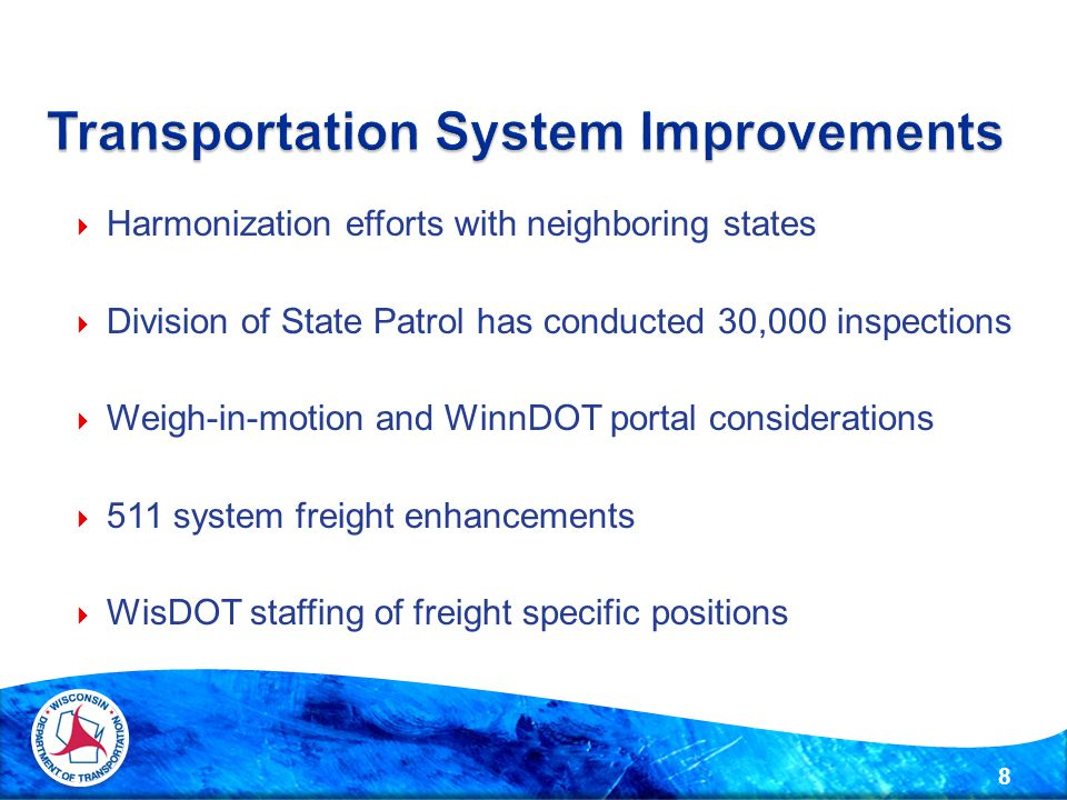  Harmonization efforts with neighboring states  Division of State Patrol has conducted 30,000 inspections  Weigh-in-motion and WinnDOT portal considerations  511 system freight enhancements  WisDOT staffing of freight specific positions 8