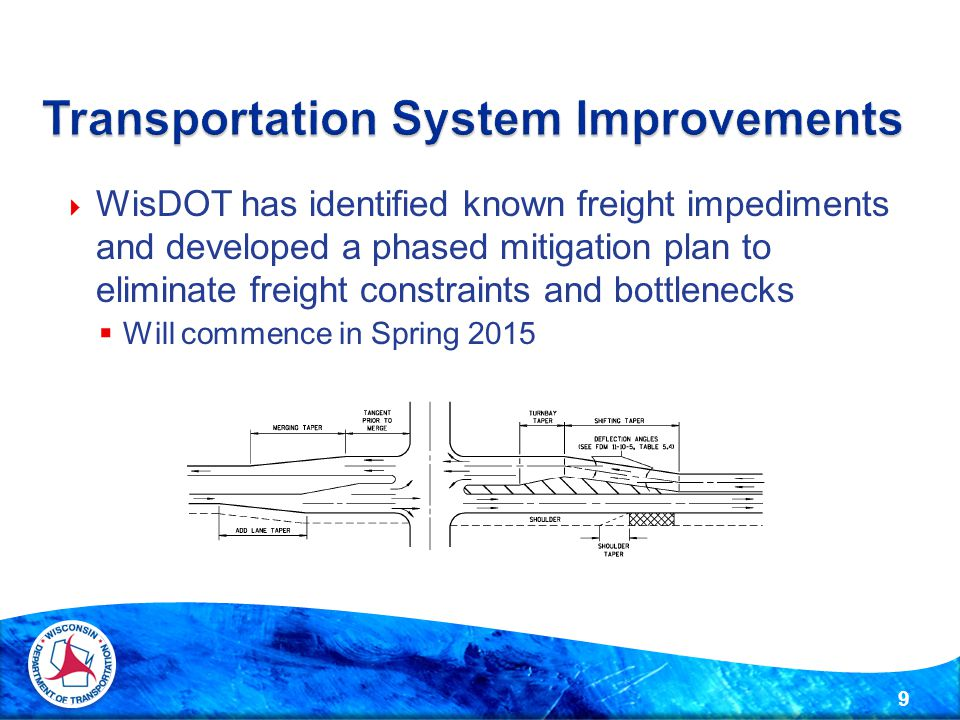  WisDOT has identified known freight impediments and developed a phased mitigation plan to eliminate freight constraints and bottlenecks  Will commence in Spring 2015 9