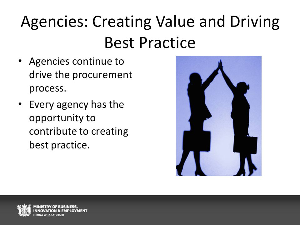 Agencies: Creating Value and Driving Best Practice Agencies continue to drive the procurement process.