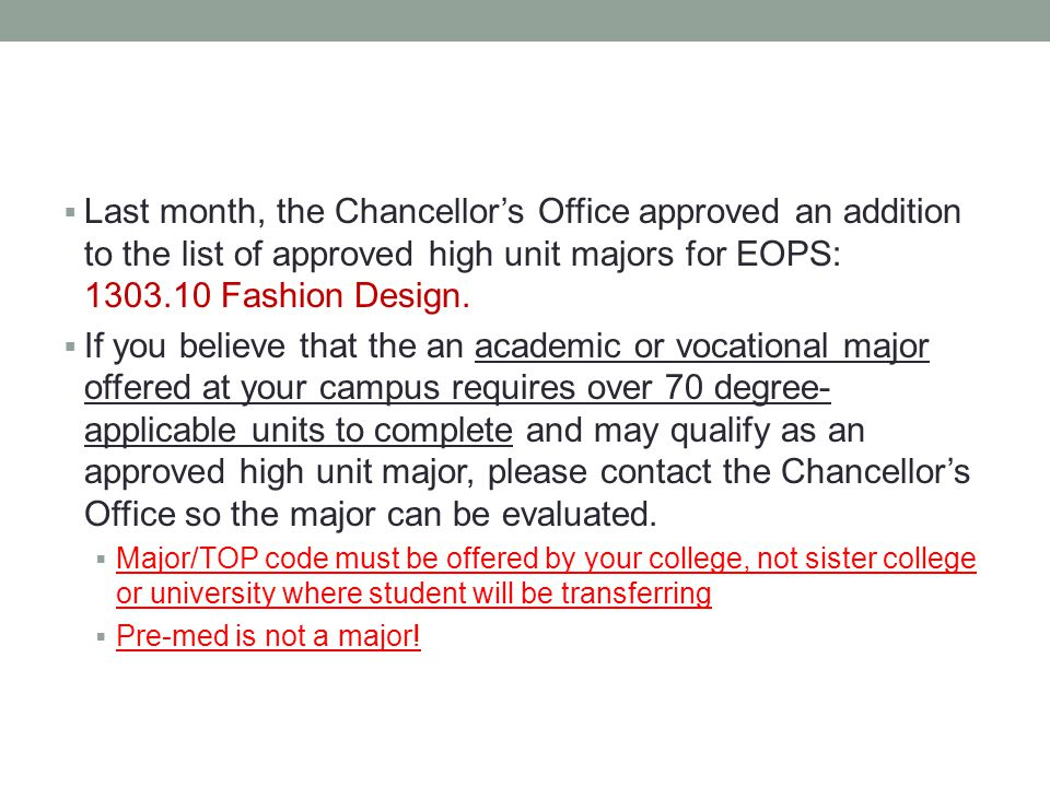  Last month, the Chancellor's Office approved an addition to the list of approved high unit majors for EOPS: 1303.10 Fashion Design.