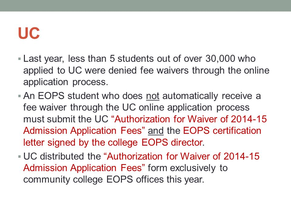 UC  Last year, less than 5 students out of over 30,000 who applied to UC were denied fee waivers through the online application process.