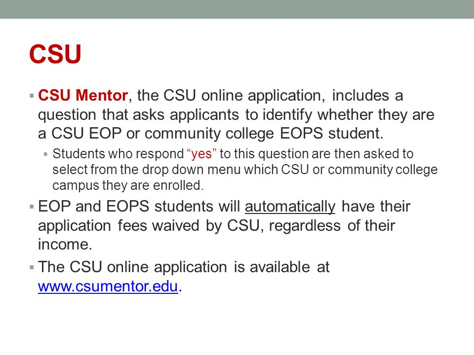 CSU  CSU Mentor, the CSU online application, includes a question that asks applicants to identify whether they are a CSU EOP or community college EOPS student.