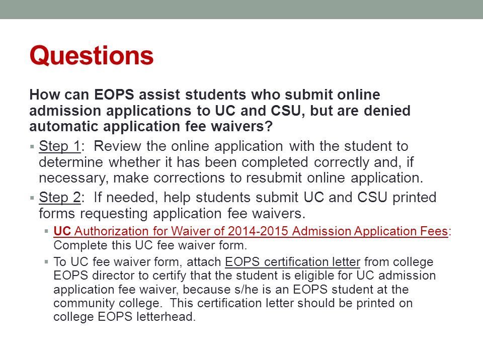 Questions How can EOPS assist students who submit online admission applications to UC and CSU, but are denied automatic application fee waivers.