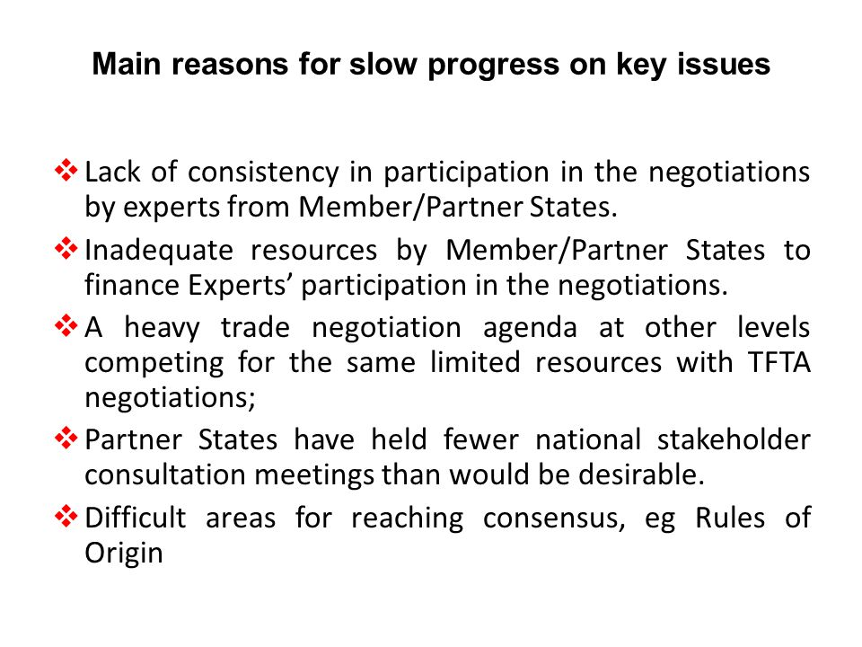 Main reasons for slow progress on key issues  Lack of consistency in participation in the negotiations by experts from Member/Partner States.  Inade