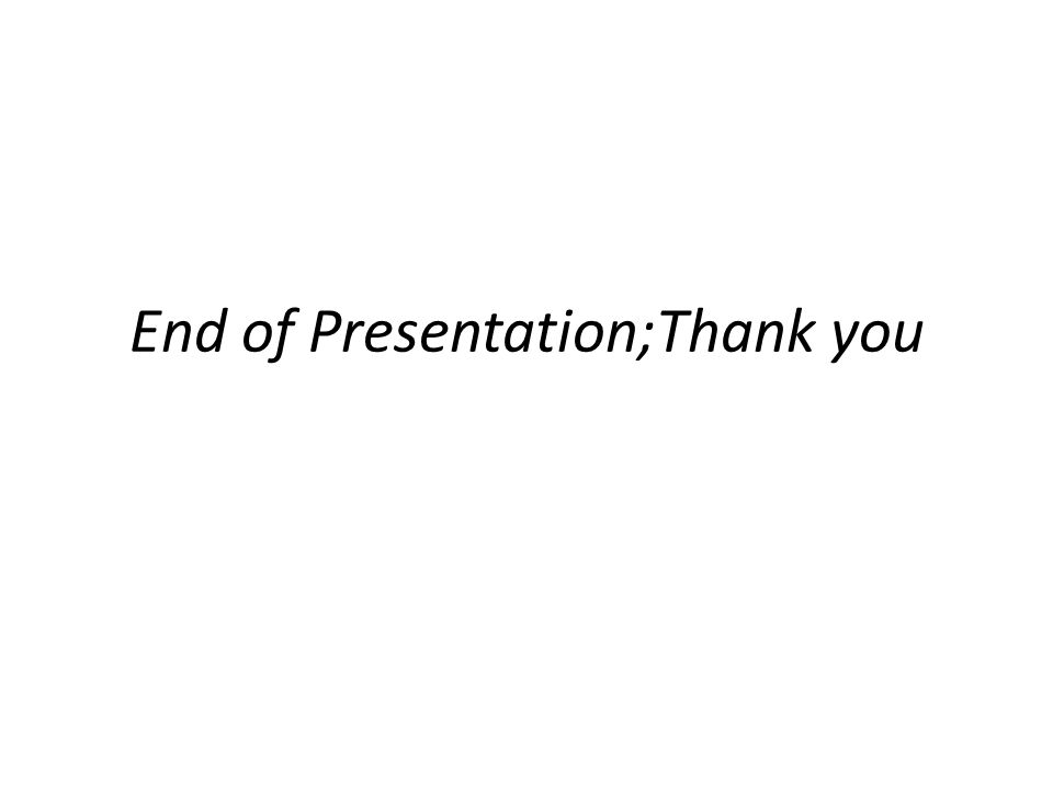 End of Presentation;Thank you