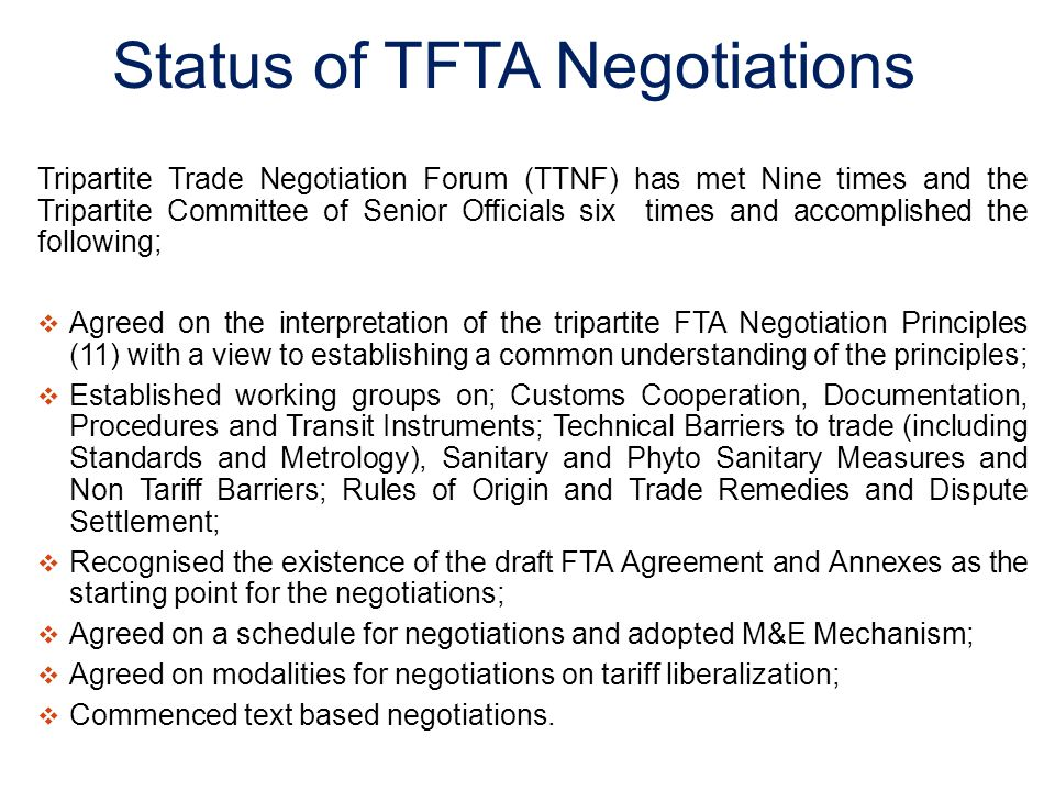 Status of TFTA Negotiations Tripartite Trade Negotiation Forum (TTNF) has met Nine times and the Tripartite Committee of Senior Officials six times an