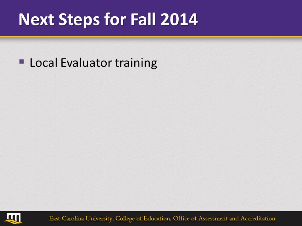Next Steps for Fall 2014  Local Evaluator training