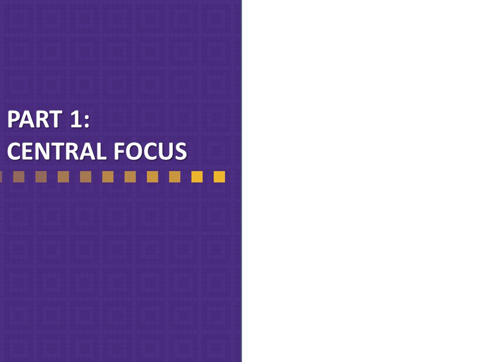 PART 1: CENTRAL FOCUS