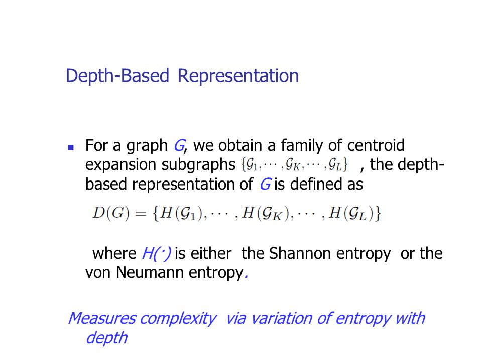 Depth-Based Representation For a graph G, we obtain a family of centroid expansion subgraphs, the depth- based representation of G is defined as where H(·) is either the Shannon entropy or the von Neumann entropy.