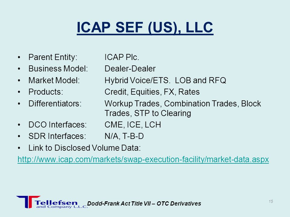 Parent Entity:ICAP Plc. Business Model:Dealer-Dealer Market Model:Hybrid Voice/ETS. LOB and RFQ Products:Credit, Equities, FX, Rates Differentiators:W