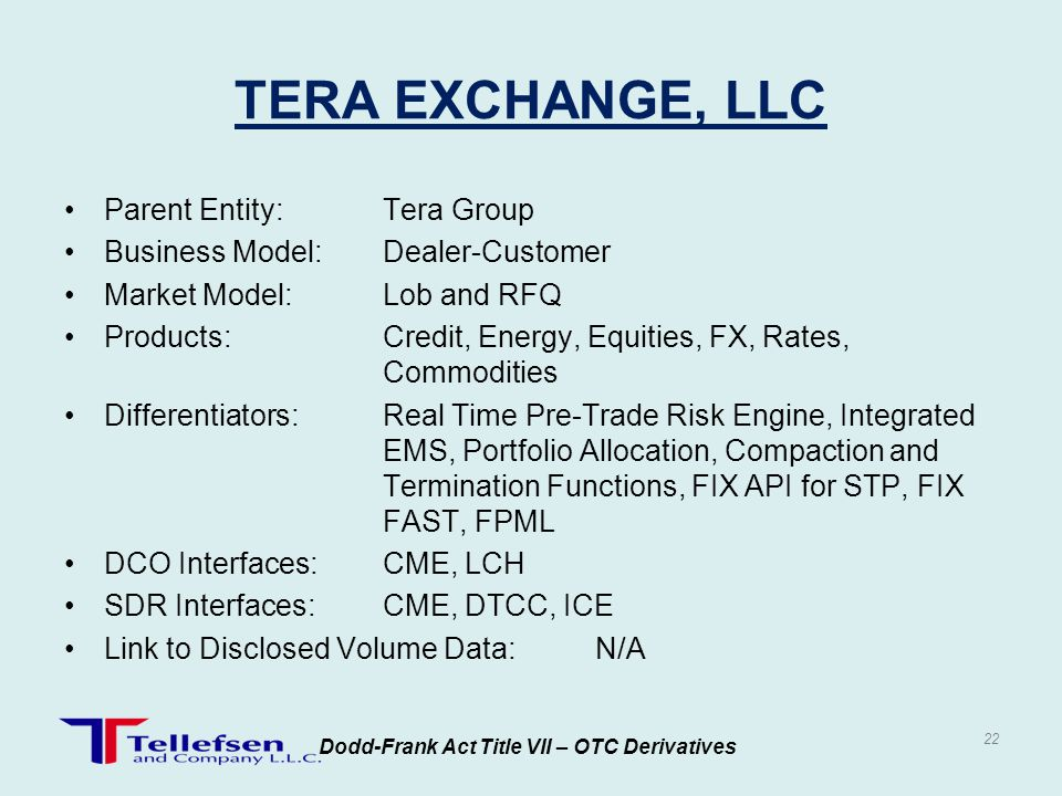 Parent Entity:Tera Group Business Model:Dealer-Customer Market Model:Lob and RFQ Products:Credit, Energy, Equities, FX, Rates, Commodities Differentia