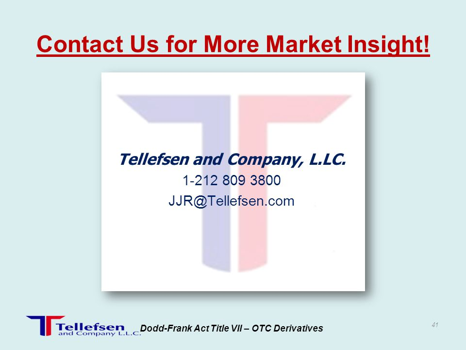 Tellefsen and Company, L.LC. 1-212 809 3800 JJR@Tellefsen.com Dodd-Frank Act Title VII – OTC Derivatives Contact Us for More Market Insight! 41