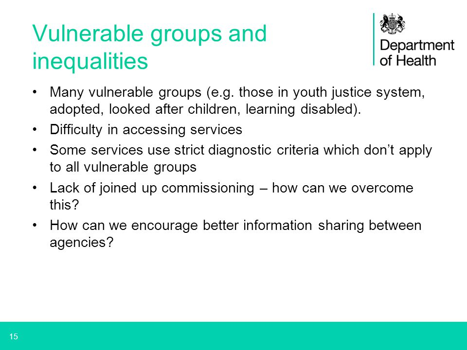 15 Vulnerable groups and inequalities Many vulnerable groups (e.g. those in youth justice system, adopted, looked after children, learning disabled).