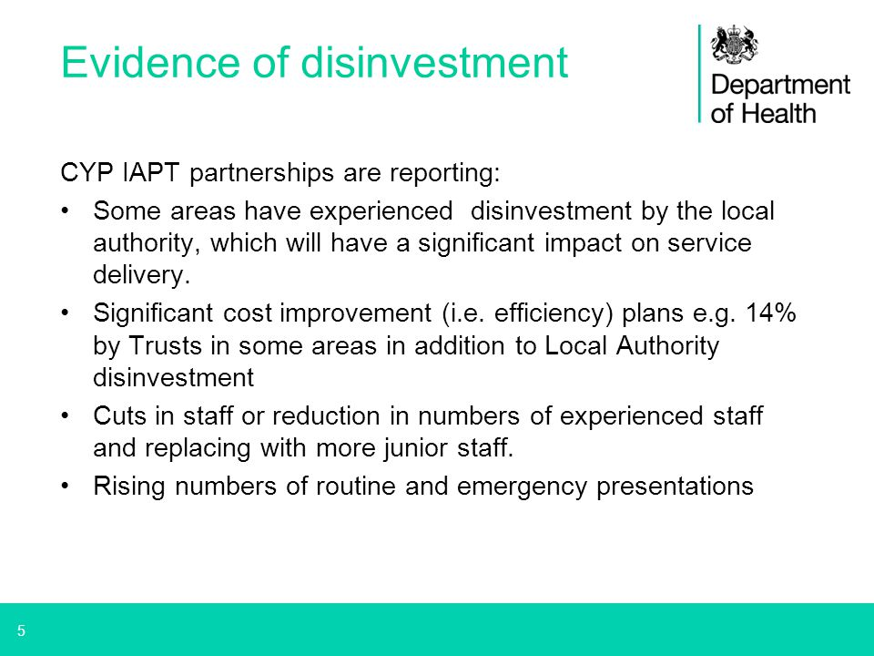 5 Evidence of disinvestment CYP IAPT partnerships are reporting: Some areas have experienced disinvestment by the local authority, which will have a s