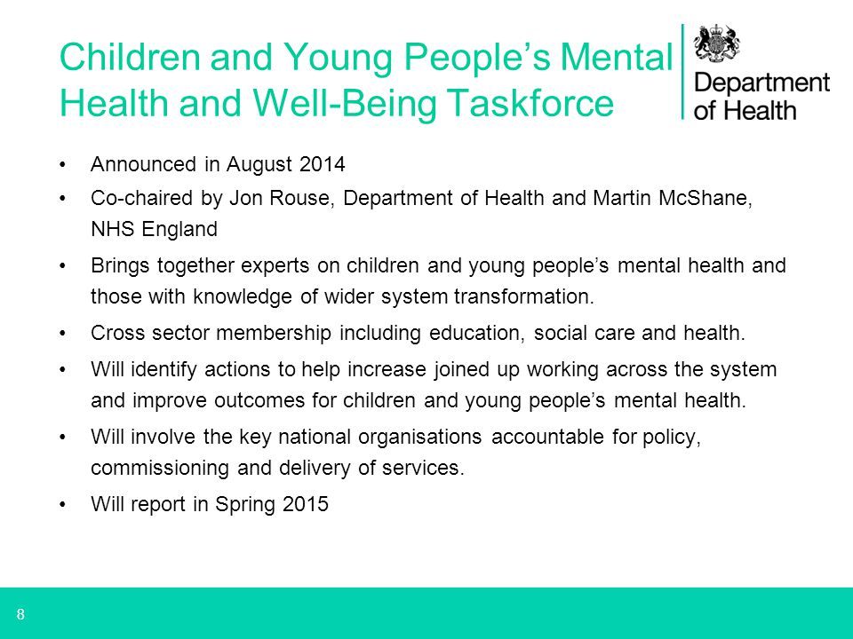 8 Children and Young People's Mental Health and Well-Being Taskforce Announced in August 2014 Co-chaired by Jon Rouse, Department of Health and Martin