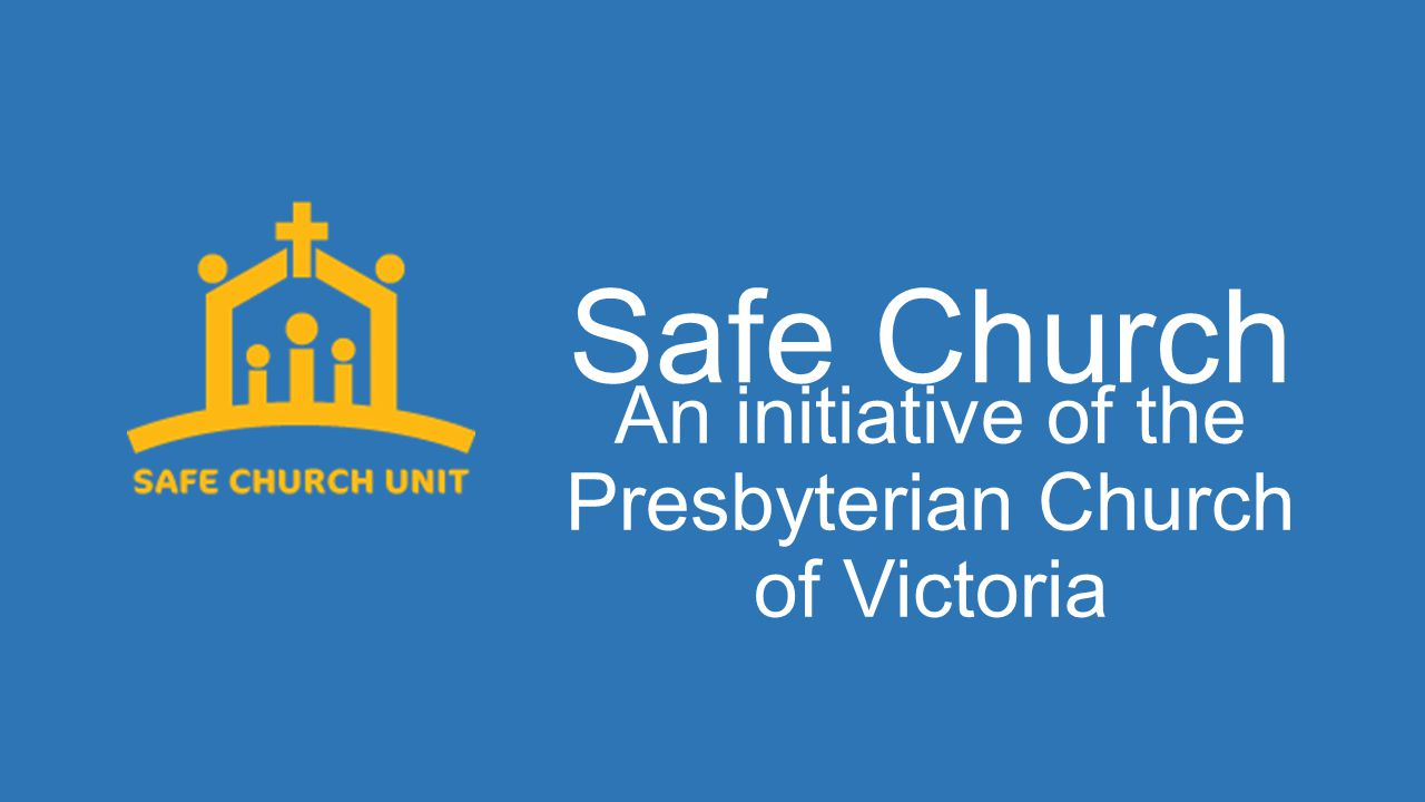 Safe Church An initiative of the Presbyterian Church of Victoria