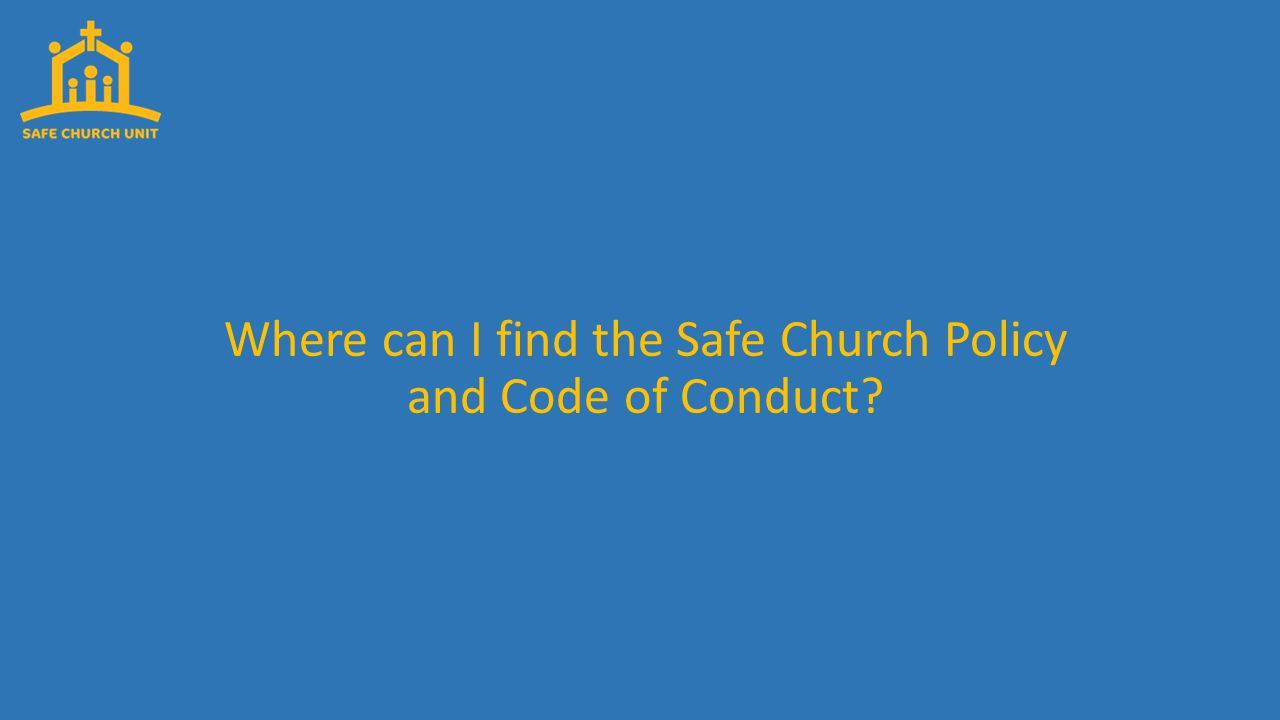 Where can I find the Safe Church Policy and Code of Conduct