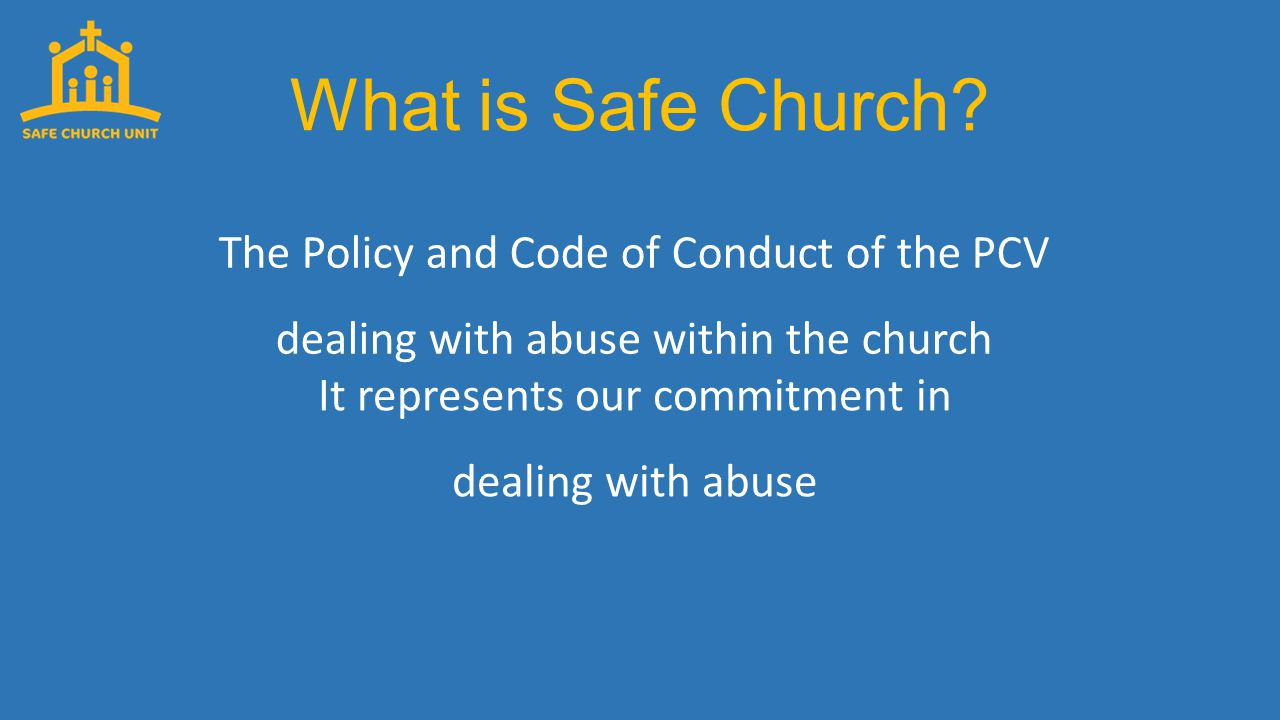 What is Safe Church? Safe Church replaces the 1993 PCV policy known as 'Breaking The Silence'