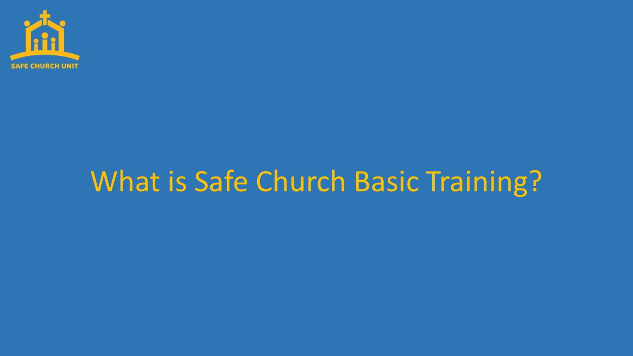 Basic Training covers everything you need to know about the Safe Church Policy and Code of Conduct