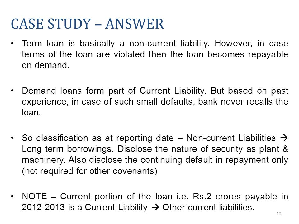 10 CASE STUDY – ANSWER Term loan is basically a non-current liability.