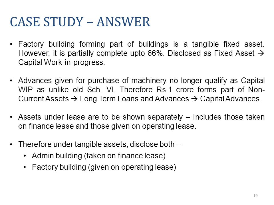 19 CASE STUDY – ANSWER Factory building forming part of buildings is a tangible fixed asset.