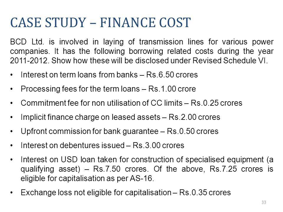 33 CASE STUDY – FINANCE COST BCD Ltd.
