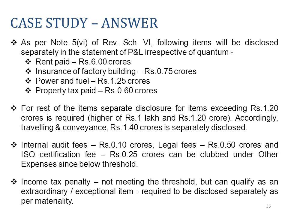 36 CASE STUDY – ANSWER  As per Note 5(vi) of Rev.