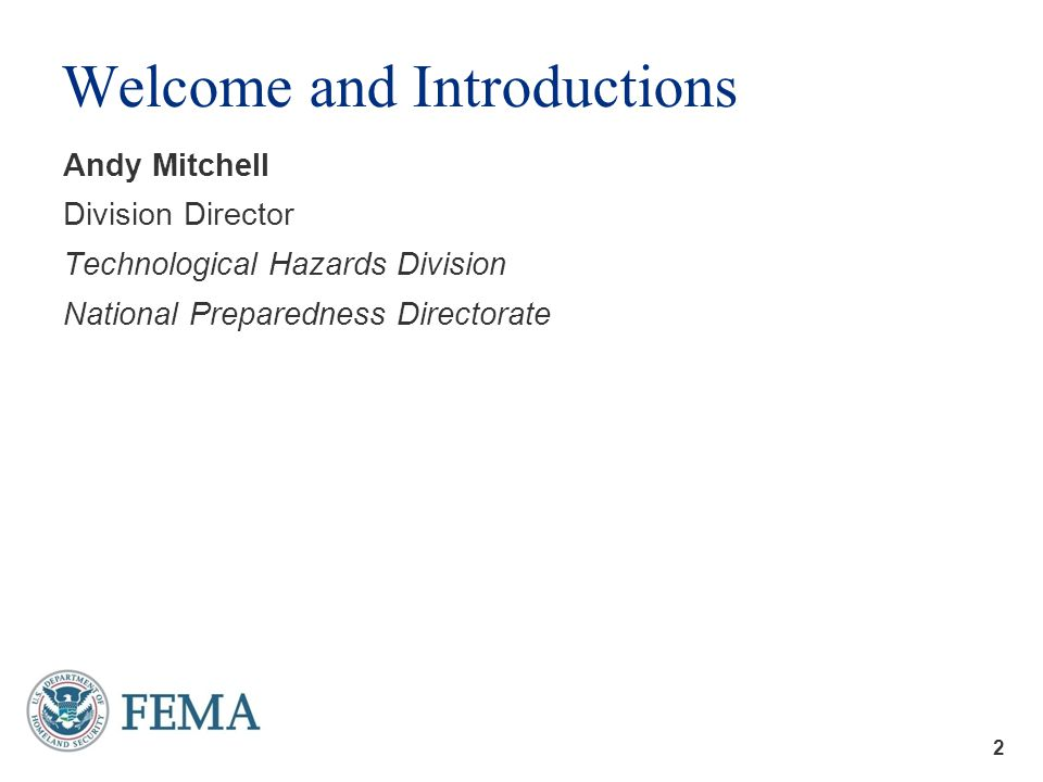 2 Welcome and Introductions Andy Mitchell Division Director Technological Hazards Division National Preparedness Directorate