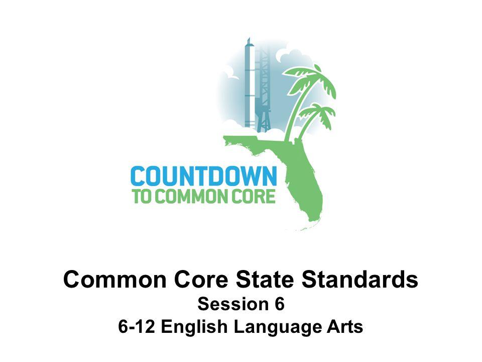 Common Core State Standards Session 6 6-12 English Language Arts