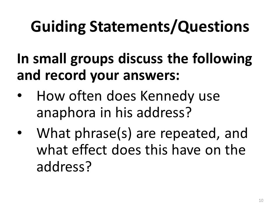 Guiding Statements/Questions In small groups discuss the following and record your answers: How often does Kennedy use anaphora in his address? What p