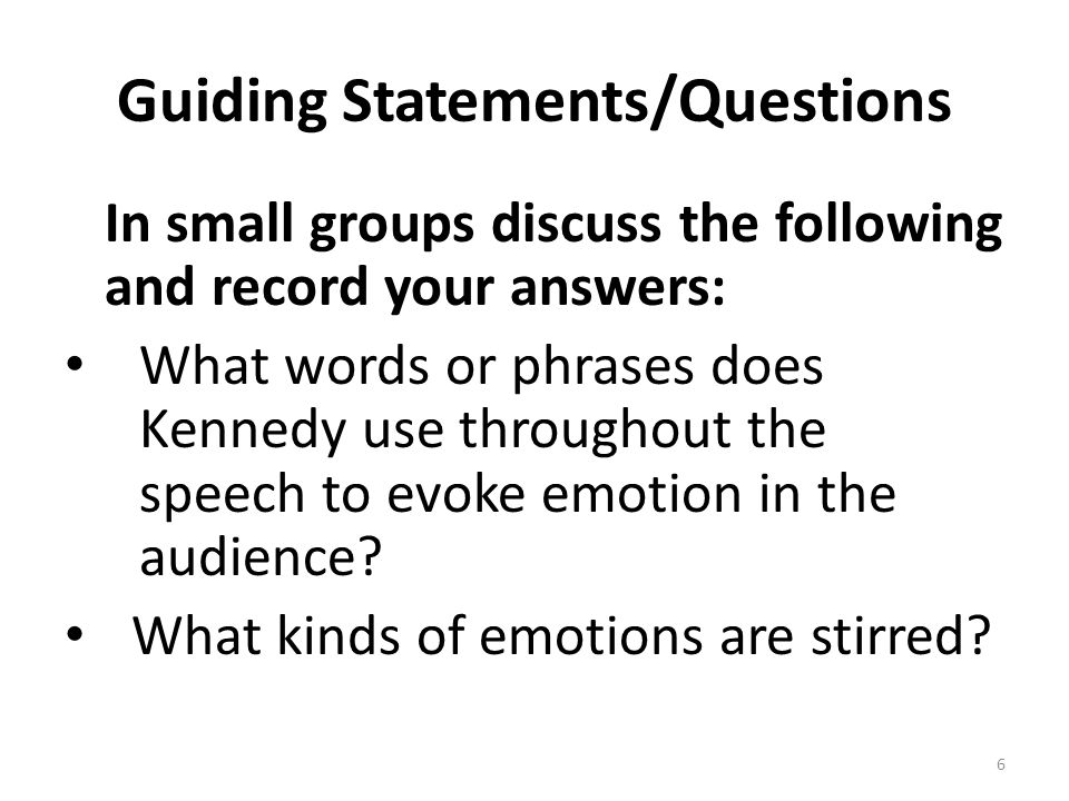 Guiding Statements/Questions In small groups discuss the following and record your answers: What words or phrases does Kennedy use throughout the spee