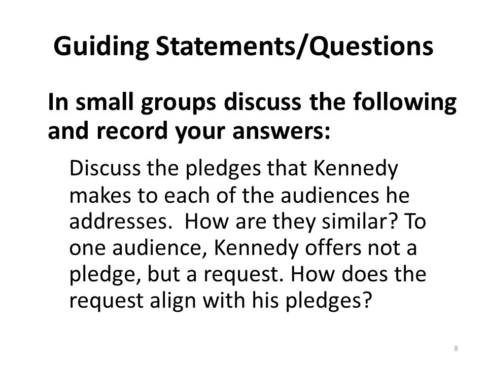 Guiding Statements/Questions In small groups discuss the following and record your answers: Discuss the pledges that Kennedy makes to each of the audi