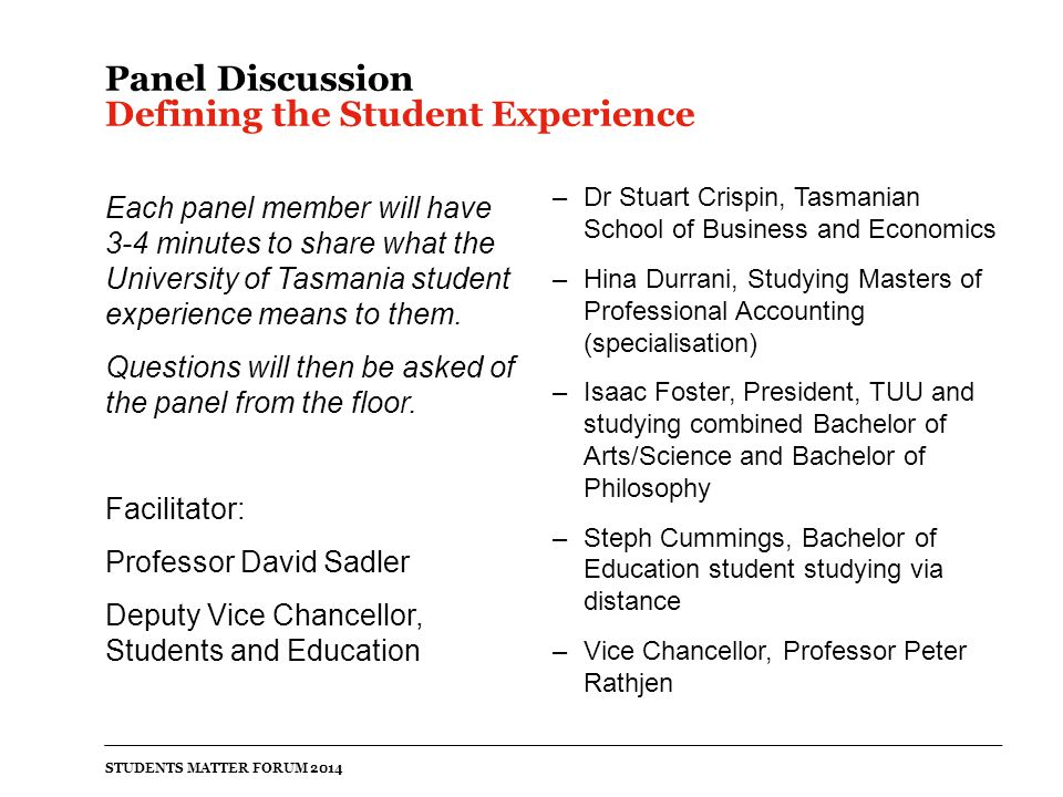 Panel Discussion Defining the Student Experience Each panel member will have 3-4 minutes to share what the University of Tasmania student experience means to them.