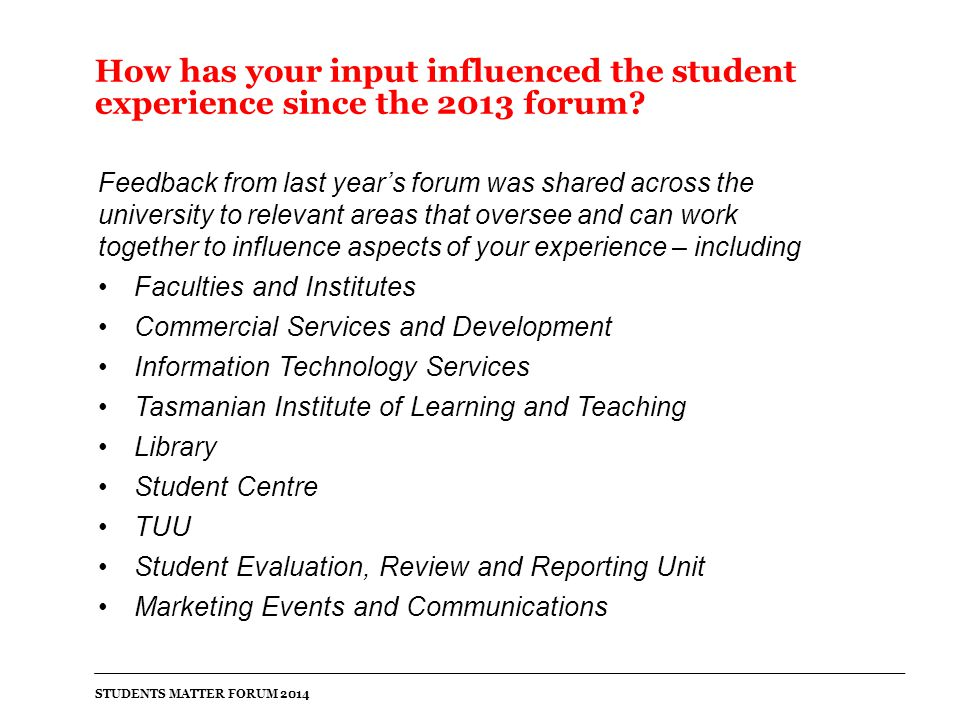 How has your input influenced the student experience since the 2013 forum.