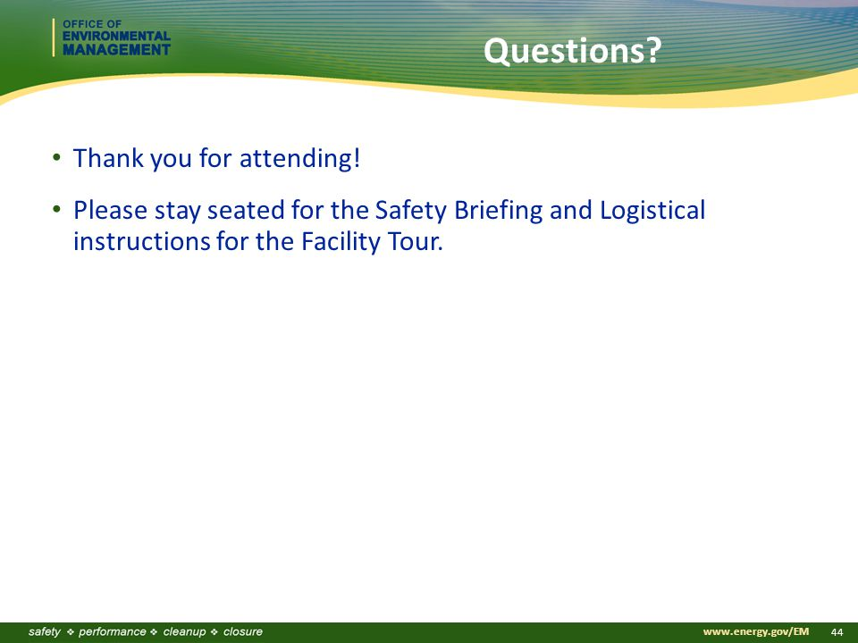 www.energy.gov/EM 44 Questions.Thank you for attending.