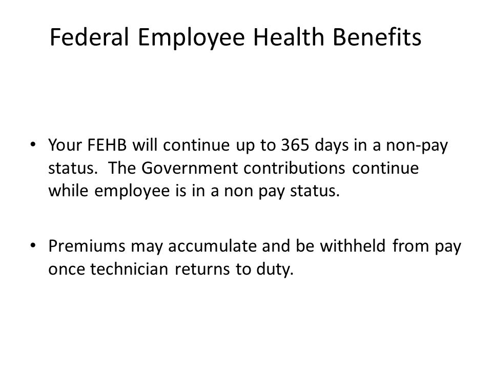 Federal Employee Life Insurance FEGLI – coverage continues for 12 consecutive months in a non-pay status without cost to the technician.