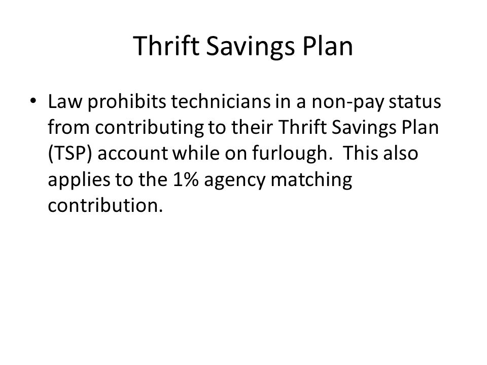 Thrift Savings Plan Law prohibits technicians in a non-pay status from contributing to their Thrift Savings Plan (TSP) account while on furlough. This