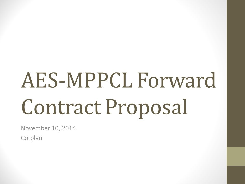 AES-MPPCL Forward Contract Proposal November 10, 2014 Corplan