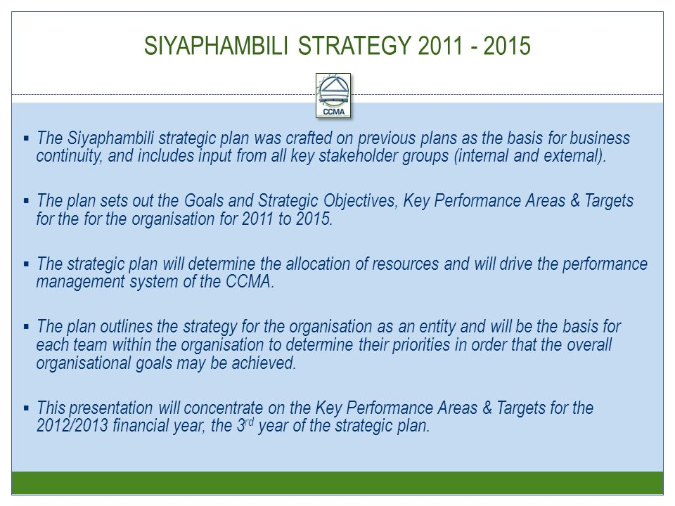 SIYAPHAMBILI STRATEGY 2011 - 2015  The Siyaphambili strategic plan was crafted on previous plans as the basis for business continuity, and includes input from all key stakeholder groups (internal and external).