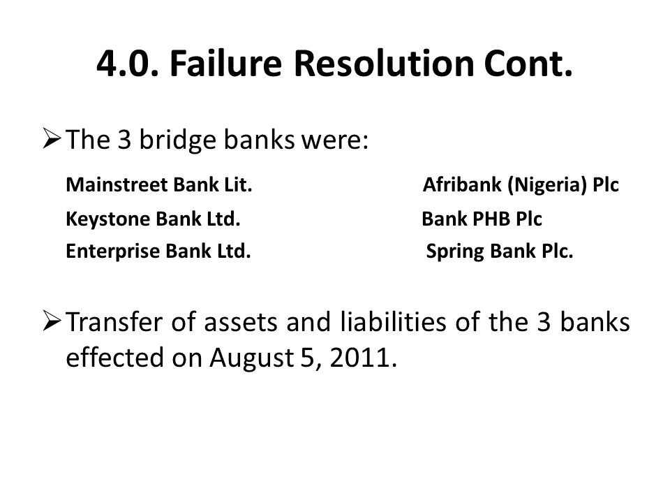 4.0. Failure Resolution Cont.  The 3 bridge banks were: Mainstreet Bank Lit.