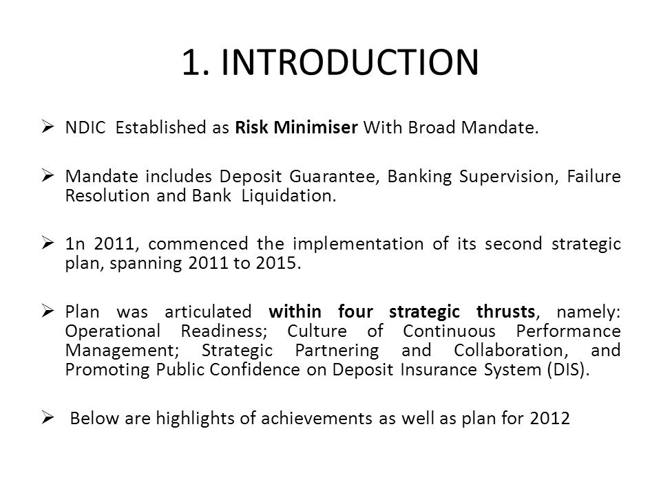 1. INTRODUCTION  NDIC Established as Risk Minimiser With Broad Mandate.