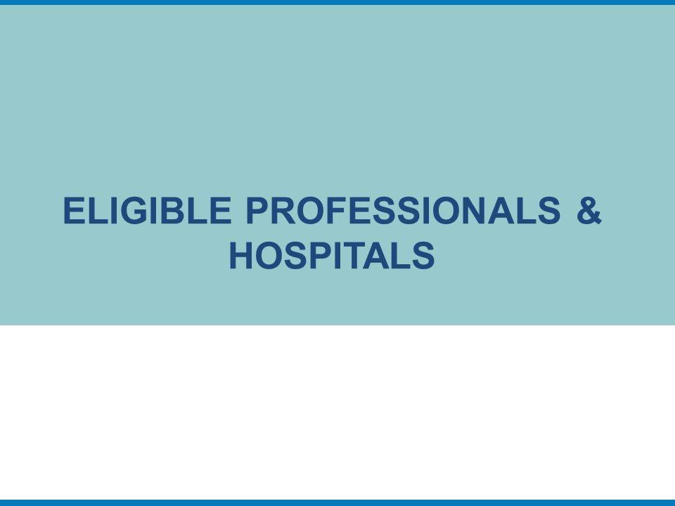 ELIGIBLE PROFESSIONALS & HOSPITALS