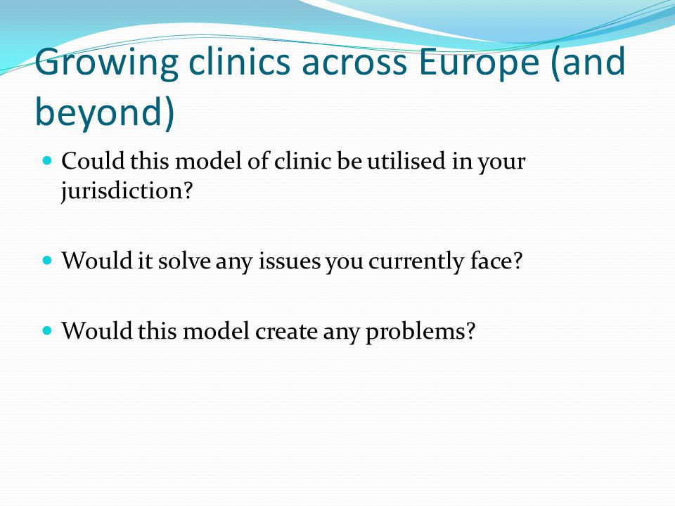 Growing clinics across Europe (and beyond) Could this model of clinic be utilised in your jurisdiction.
