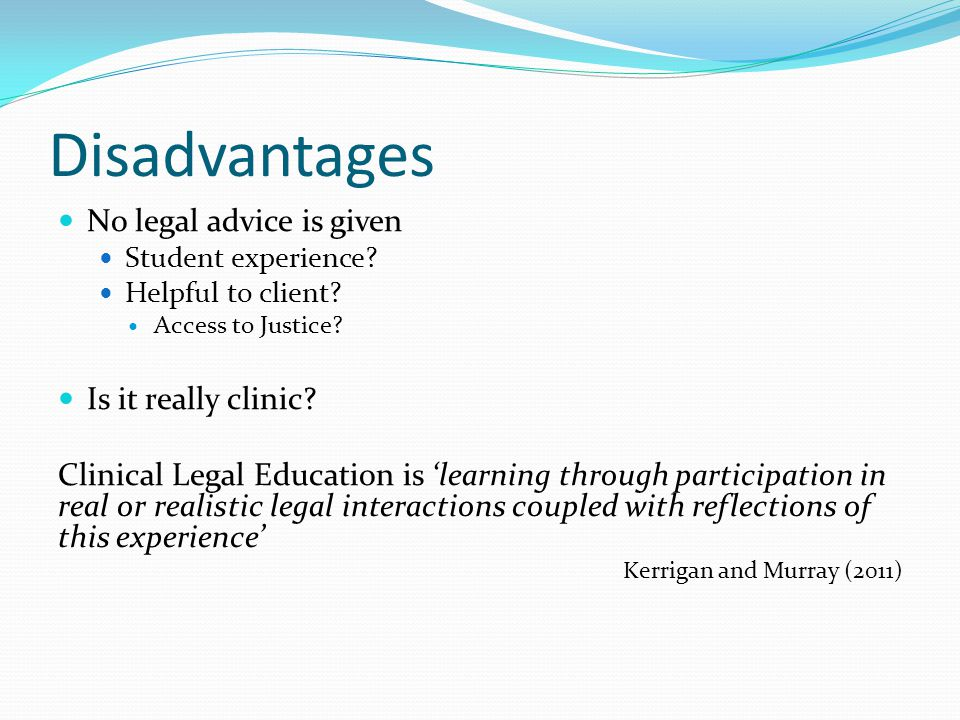 Disadvantages No legal advice is given Student experience.