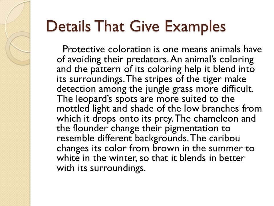 Details That Give Examples Protective coloration is one means animals have of avoiding their predators.