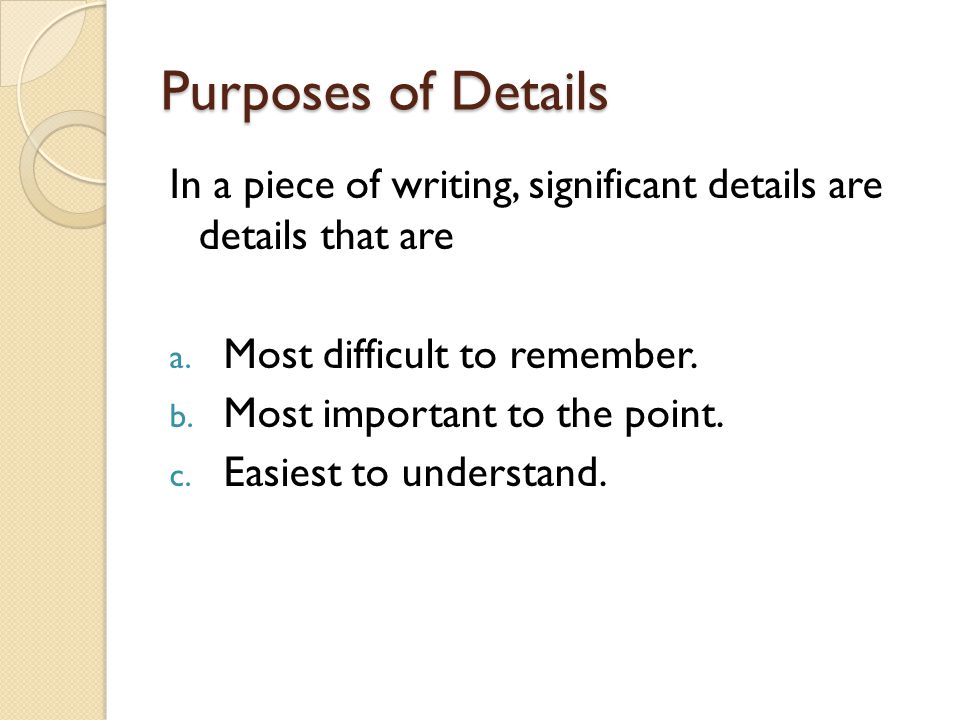 Purposes of Details In a piece of writing, significant details are details that are a.